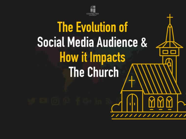 The Evolution of Social Media Audience and How it Impacts The Church