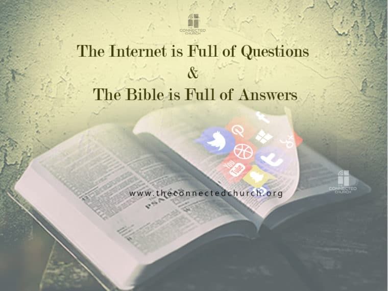 The Internet is Full of Questions and The Bible is Full of Answers