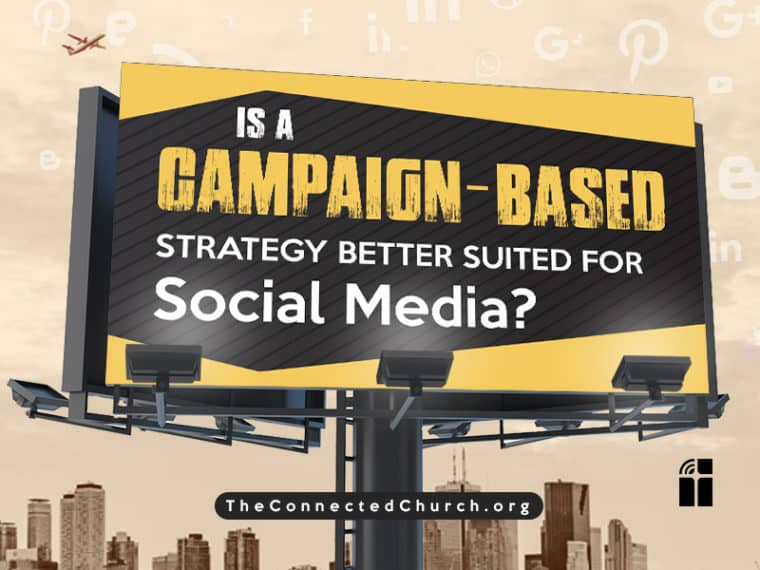 Is a campaign-based strategy better suited for social media?