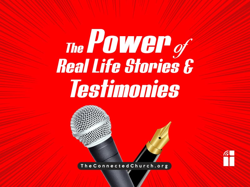 The Power of Real Life Stories and Testimonies from Churches and Ministries