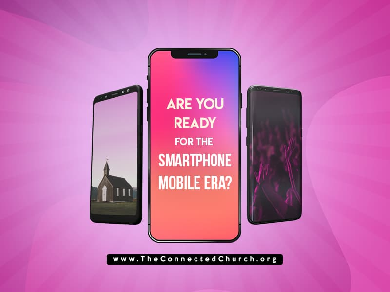 Are you ready for the smartphone mobile era church ministry
